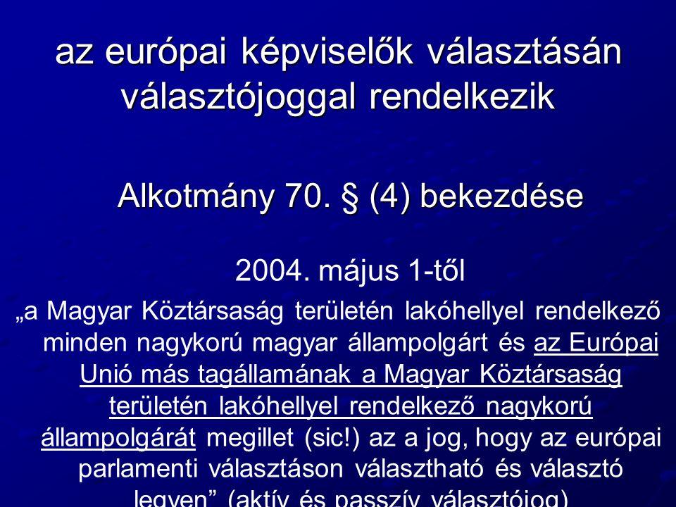 """az európai képviselők választásán választójoggal rendelkezik Alkotmány 70. § (4) bekezdése 2004. május 1-től """"a Magyar Köztársaság területén lakóhelly"""