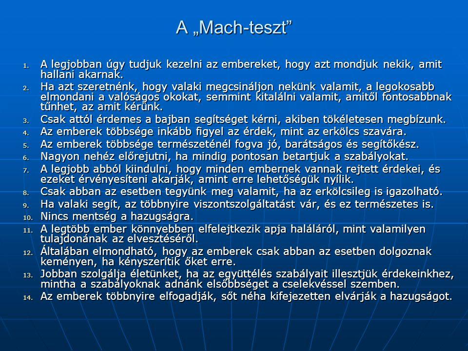 """A """"Mach-teszt"""" 1. A legjobban úgy tudjuk kezelni az embereket, hogy azt mondjuk nekik, amit hallani akarnak. 2. Ha azt szeretnénk, hogy valaki megcsin"""