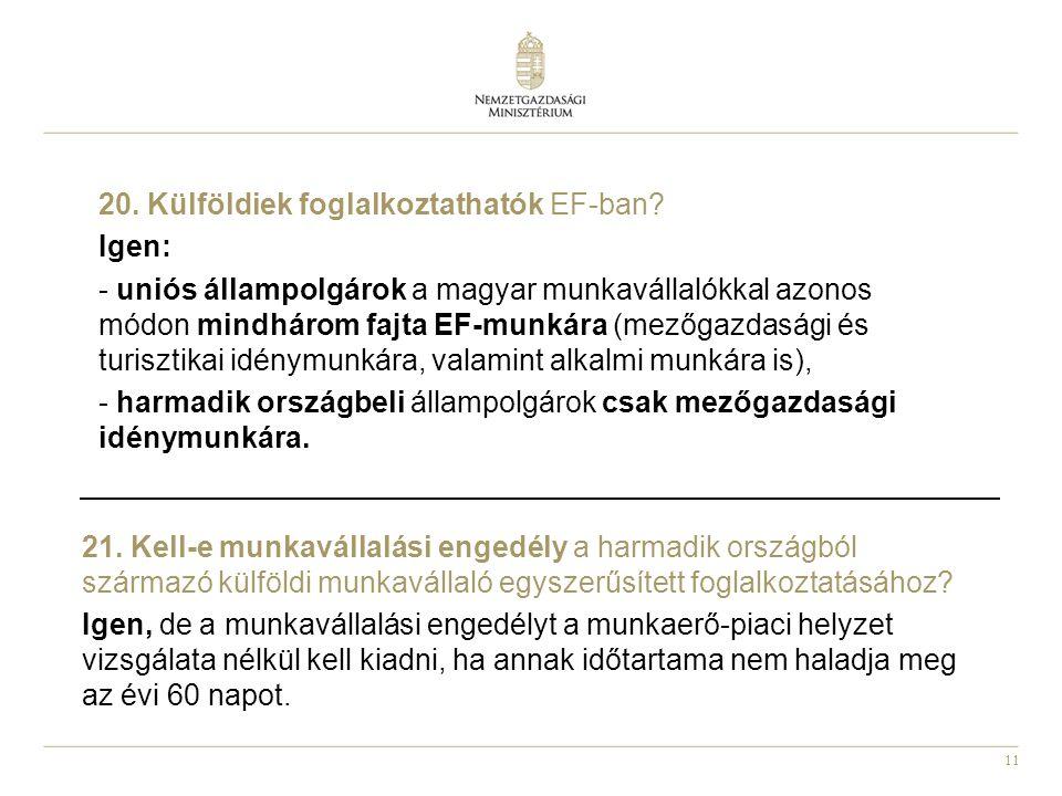11 20. Külföldiek foglalkoztathatók EF-ban? Igen: - uniós állampolgárok a magyar munkavállalókkal azonos módon mindhárom fajta EF-munkára (mezőgazdasá
