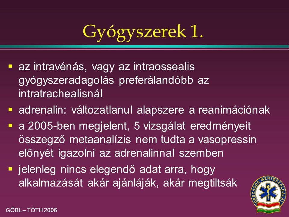 GŐBL – TÓTH 2006 Vénabiztosítás  Perifériás véna!  V. jugularis externa  (Intraosszeális bevitel)  Ha nincs más: endotrachealis bevitel: 2-3- szor