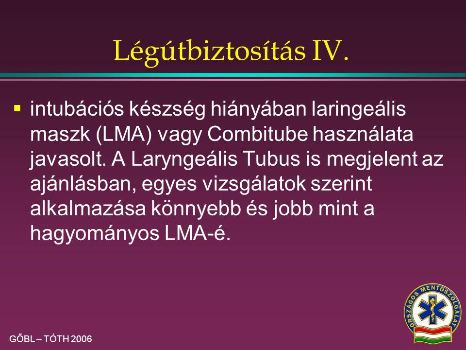 GŐBL – TÓTH 2006 Légútbiztosítás III.  endotrachealis intubálás resuscitatio alatt ezért csak az abban járatos ellátók kezében javasolt.  laryngosco