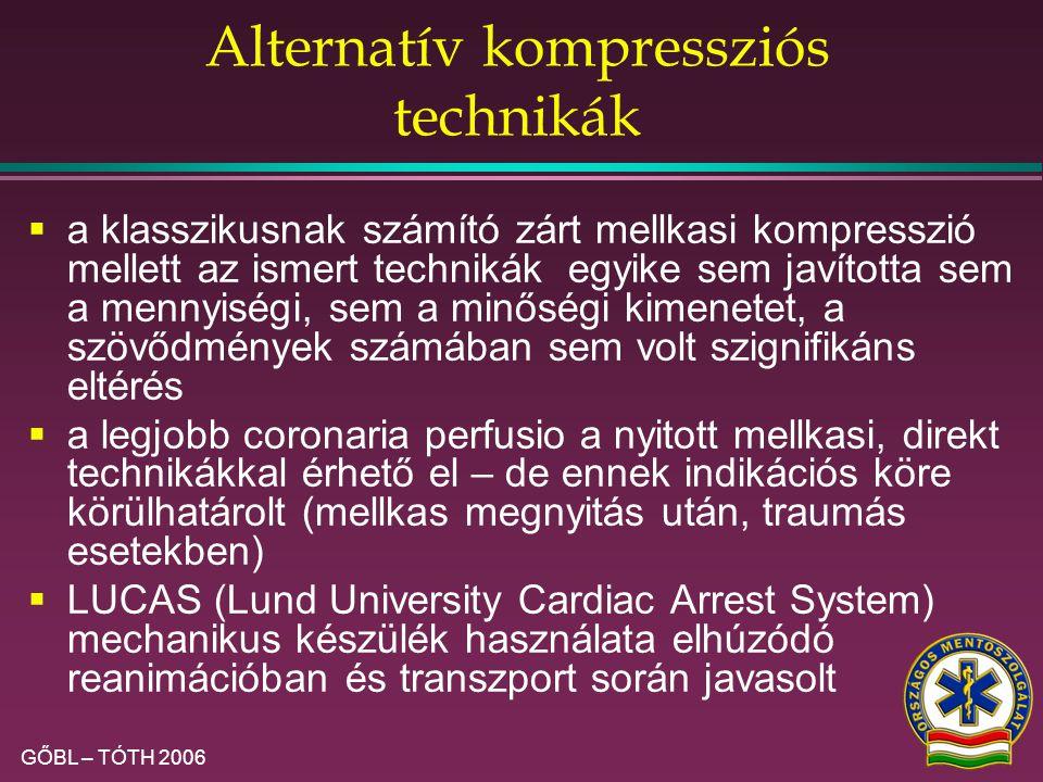 GŐBL – TÓTH 2006 Légútbiztosítás V.  biztosított légutak mellett a kompresszió – ventiláció összehangolása már nem szükséges, 100/perc ütemű folyamat