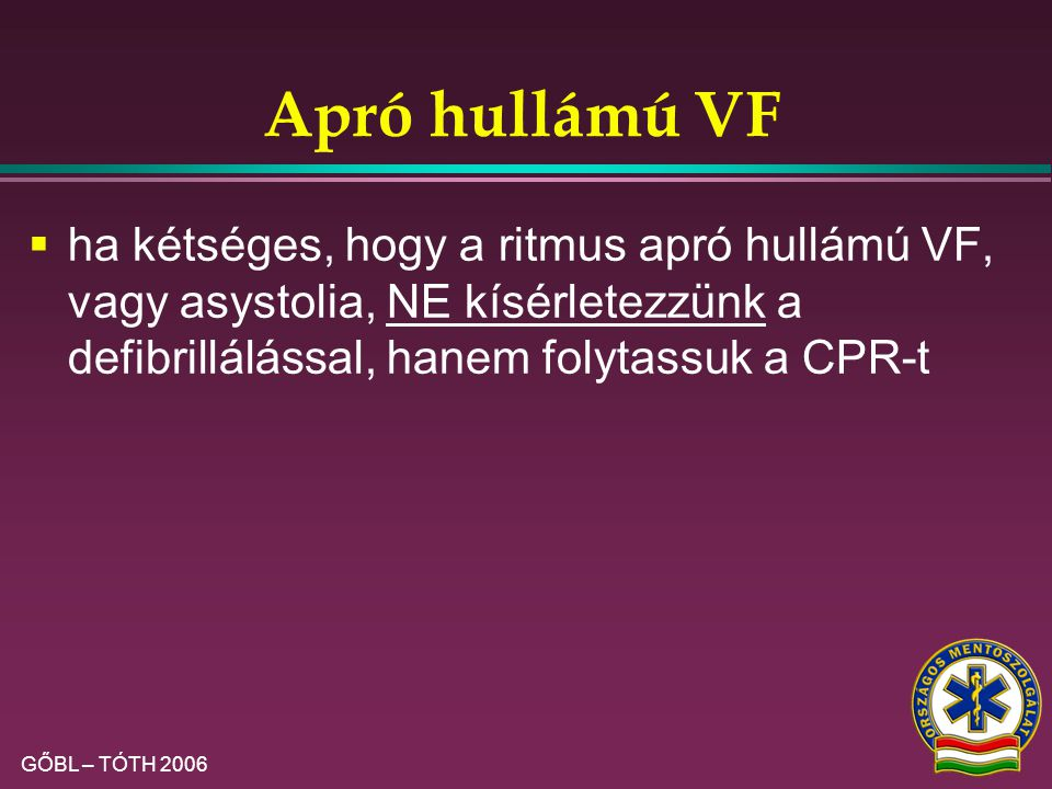 Egymás után (10-10 mp), vagy egyszerre 10 mp) Ha nem észlelt: 2-3 perc CPR, majd