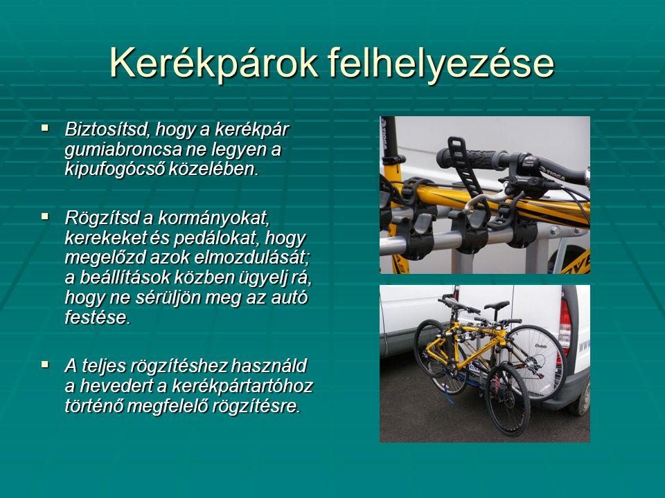 Kerékpárok felhelyezése  Biztosítsd, hogy a kerékpár gumiabroncsa ne legyen a kipufogócső közelében.  Rögzítsd a kormányokat, kerekeket és pedálokat