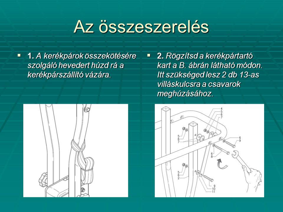 Az összeszerelés  1. A kerékpárok összekötésére szolgáló hevedert húzd rá a kerékpárszállító vázára.  2. Rögzítsd a kerékpártartó kart a B. ábrán lá