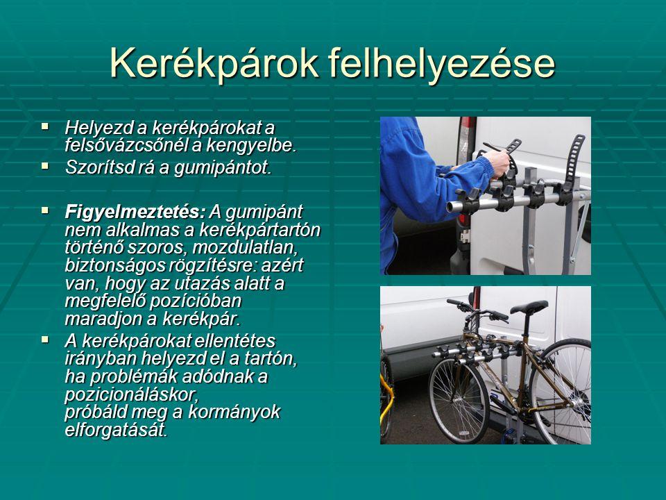Kerékpárok felhelyezése  Helyezd a kerékpárokat a felsővázcsőnél a kengyelbe.  Szorítsd rá a gumipántot.  Figyelmeztetés: A gumipánt nem alkalmas a