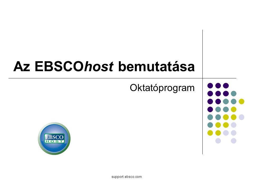 support.ebsco.com Az EBSCOhost bemutatása Oktatóprogram
