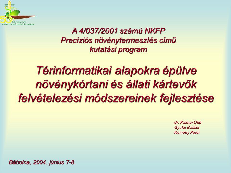 Térinformatikai alapokra épülve növénykórtani és állati kártevők felvételezési módszereinek fejlesztése dr. Pálmai Ottó Gyulai Balázs Kemény Péter A 4