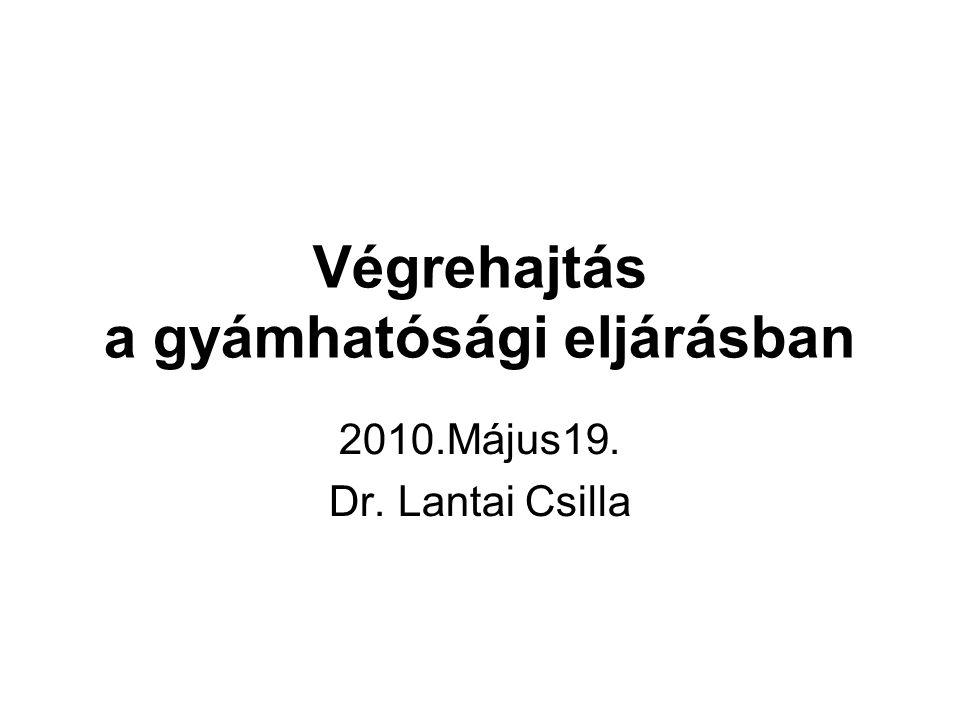Végrehajtás a gyámhatósági eljárásban 2010.Május19. Dr. Lantai Csilla