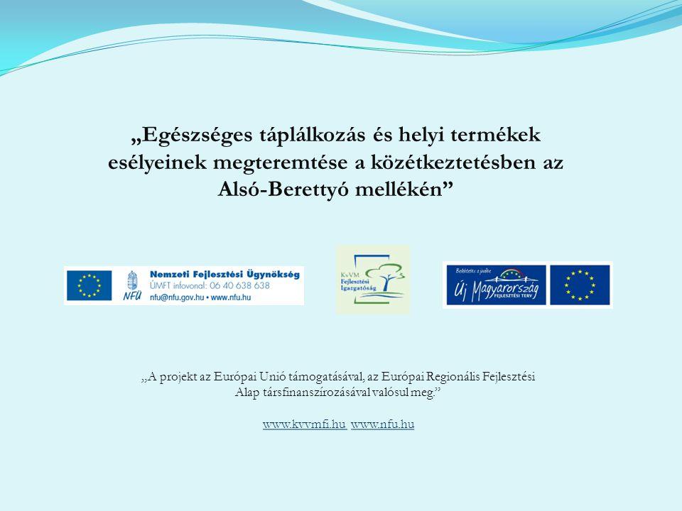 """""""Egészséges táplálkozás és helyi termékek esélyeinek megteremtése a közétkeztetésben az Alsó-Berettyó mellékén"""" """"A projekt az Európai Unió támogatásáv"""