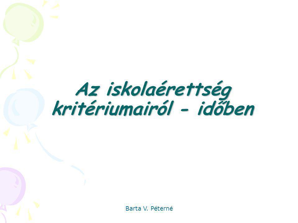 Az iskolaérettség kritériumairól - időben Barta V. Péterné
