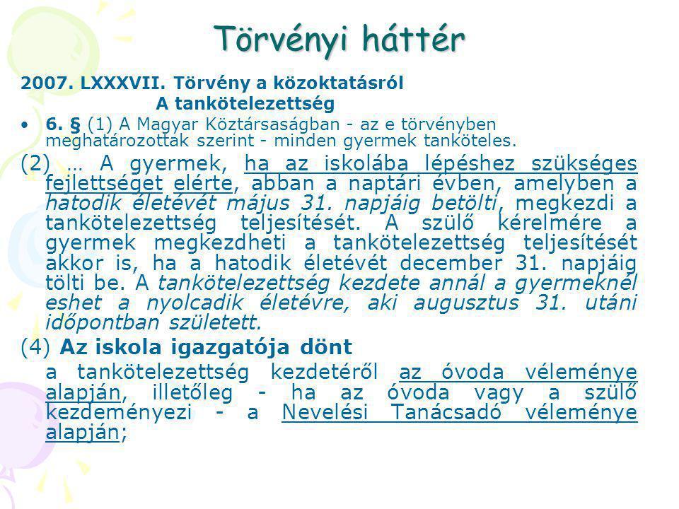 Törvényi háttér 2007. LXXXVII. Törvény a közoktatásról A tankötelezettség •6. § (1) A Magyar Köztársaságban - az e törvényben meghatározottak szerint