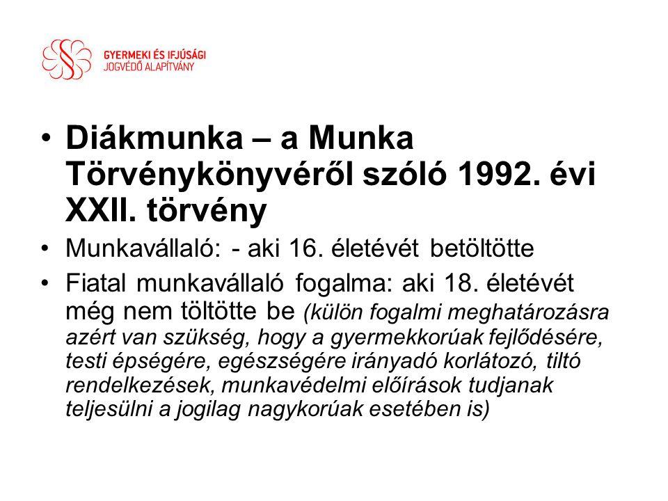 •Diákmunka – a Munka Törvénykönyvéről szóló 1992. évi XXII. törvény •Munkavállaló: - aki 16. életévét betöltötte •Fiatal munkavállaló fogalma: aki 18.