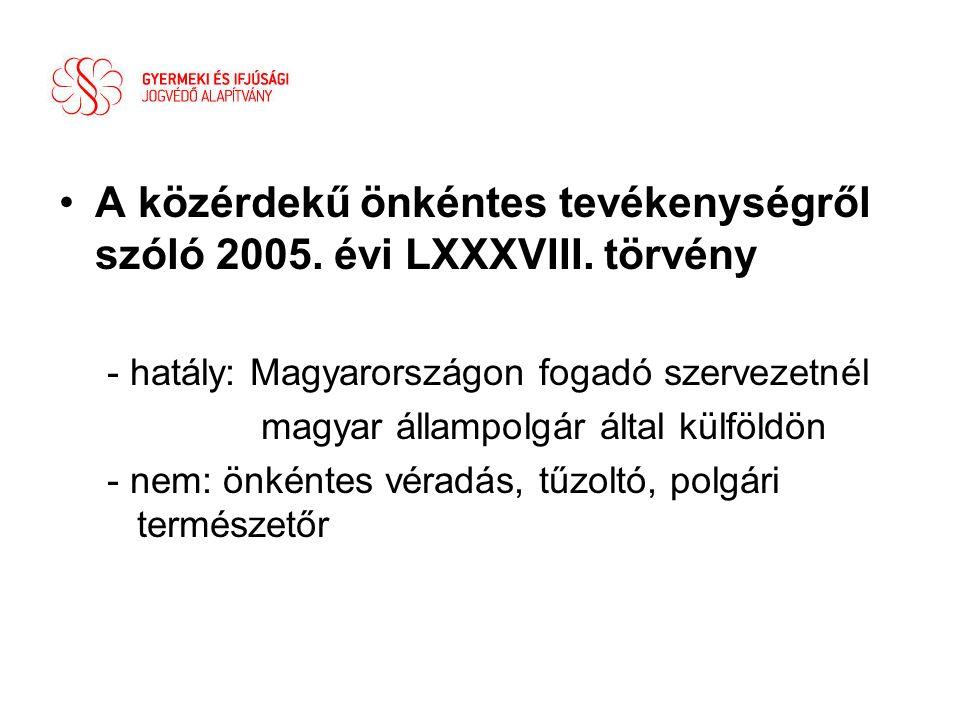 •A közérdekű önkéntes tevékenységről szóló 2005. évi LXXXVIII. törvény - hatály: Magyarországon fogadó szervezetnél magyar állampolgár által külföldön