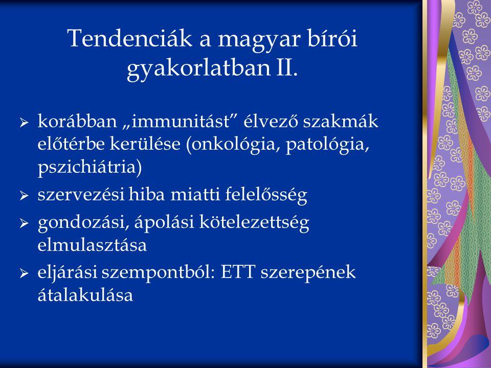 """Tendenciák a magyar bírói gyakorlatban II.  korábban """"immunitást"""" élvező szakmák előtérbe kerülése (onkológia, patológia, pszichiátria)  szervezési"""
