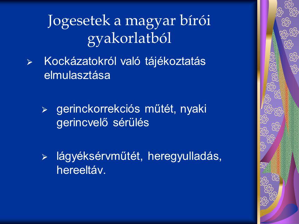 Jogesetek a magyar bírói gyakorlatból  Kockázatokról való tájékoztatás elmulasztása  gerinckorrekciós műtét, nyaki gerincvelő sérülés  lágyéksérvmű