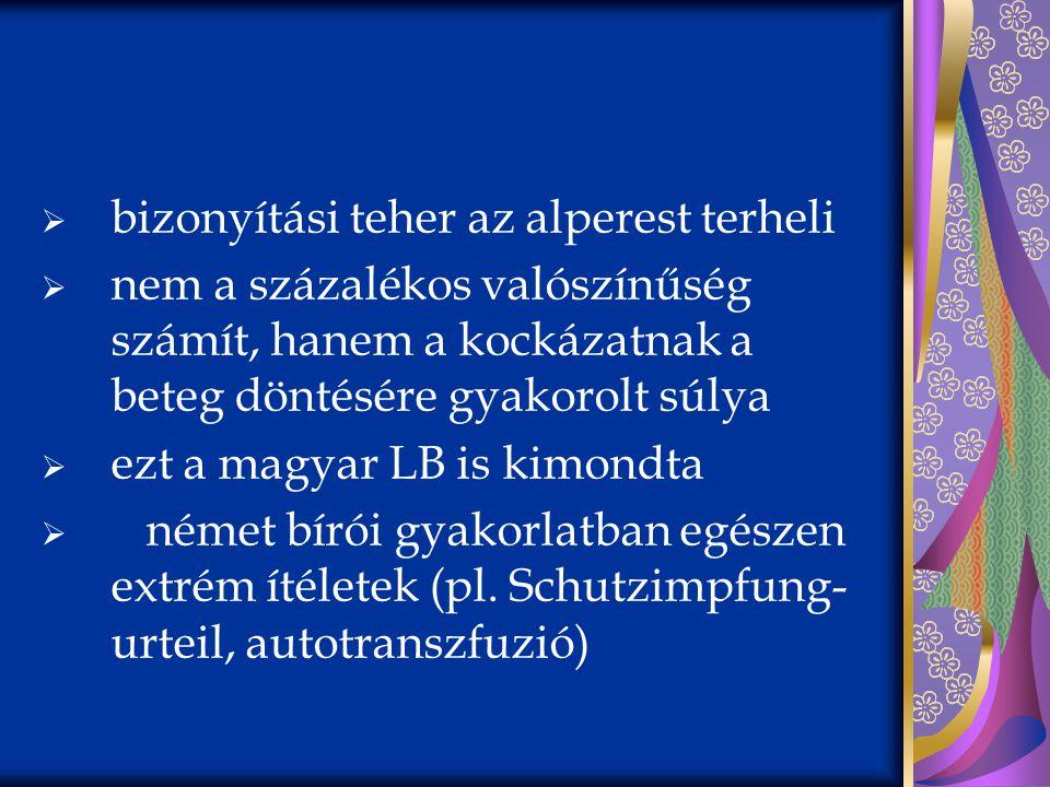  bizonyítási teher az alperest terheli  nem a százalékos valószínűség számít, hanem a kockázatnak a beteg döntésére gyakorolt súlya  ezt a magyar L
