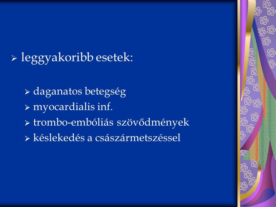  leggyakoribb esetek:  daganatos betegség  myocardialis inf.  trombo-embóliás szövődmények  késlekedés a császármetszéssel