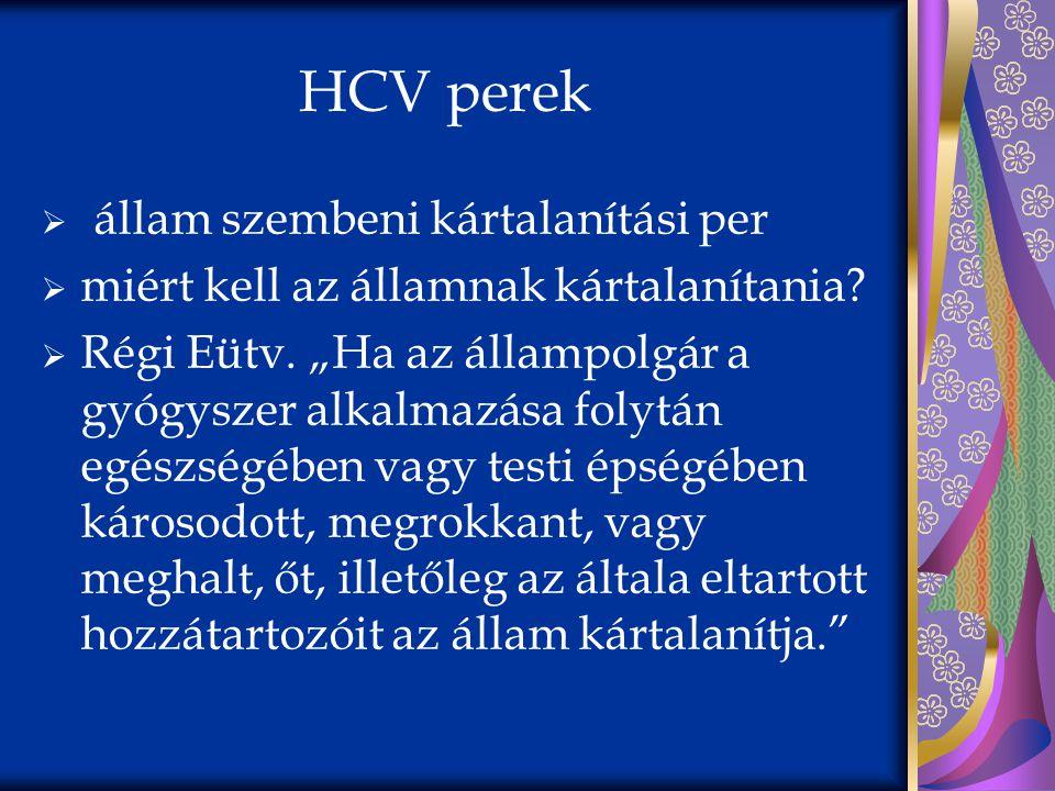 """HCV perek  állam szembeni kártalanítási per  miért kell az államnak kártalanítania?  Régi Eütv. """"Ha az állampolgár a gyógyszer alkalmazása folytán"""