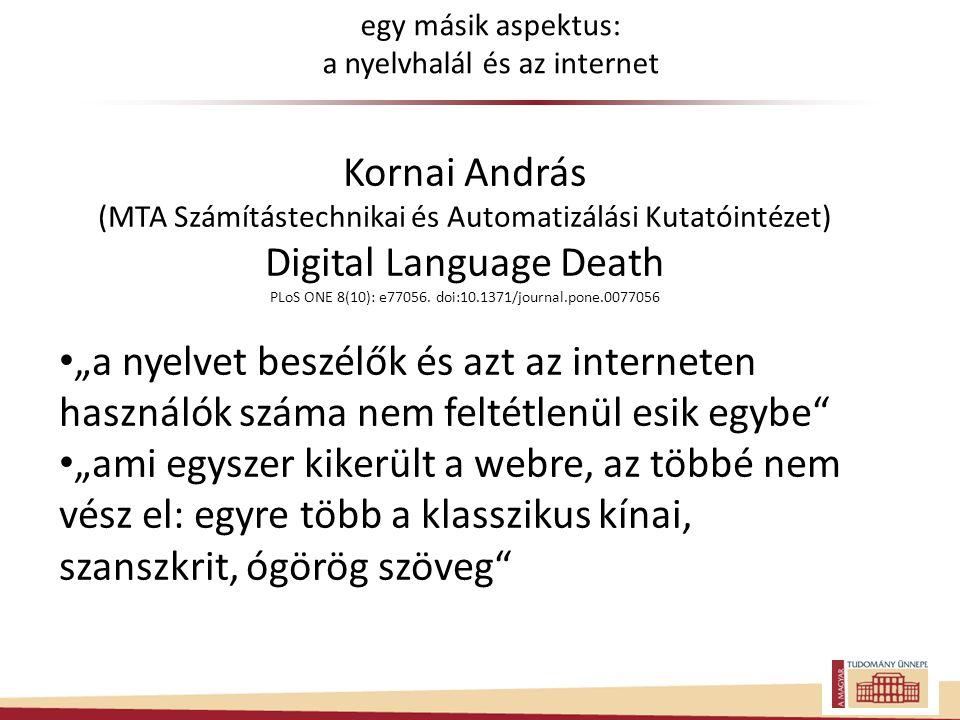 Kornai András (MTA Számítástechnikai és Automatizálási Kutatóintézet) Digital Language Death PLoS ONE 8(10): e77056.