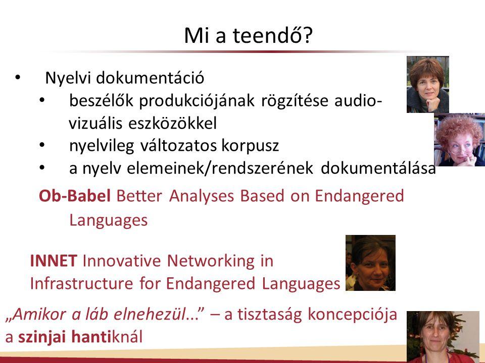 • Nyelvi dokumentáció • beszélők produkciójának rögzítése audio- vizuális eszközökkel • nyelvileg változatos korpusz • a nyelv elemeinek/rendszerének dokumentálása Ob-Babel Better Analyses Based on Endangered Languages Mi a teendő.