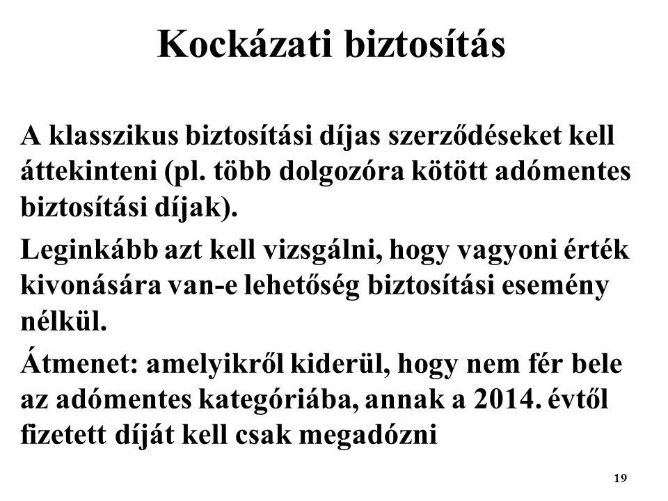19 Kockázati biztosítás A klasszikus biztosítási díjas szerződéseket kell áttekinteni (pl.