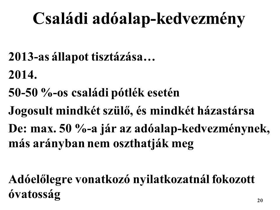 20 Családi adóalap-kedvezmény 2013-as állapot tisztázása… 2014.