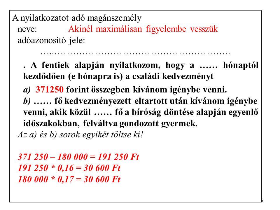 26 A nyilatkozatot adó magánszemély neve:Akinél maximálisan figyelembe vesszük adóazonosító jele: …..………………………………………………….