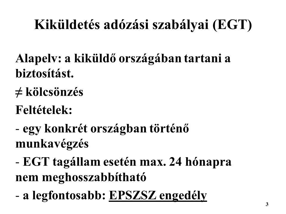 3 Kiküldetés adózási szabályai (EGT) Alapelv: a kiküldő országában tartani a biztosítást.