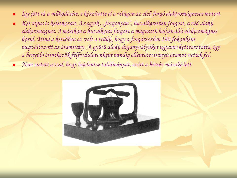"""  Így jött rá a működésére, s készítette el a világon az első forgó elektromágneses motort   Két típus is keletkezett. Az egyik, """"forgonyán"""", huza"""