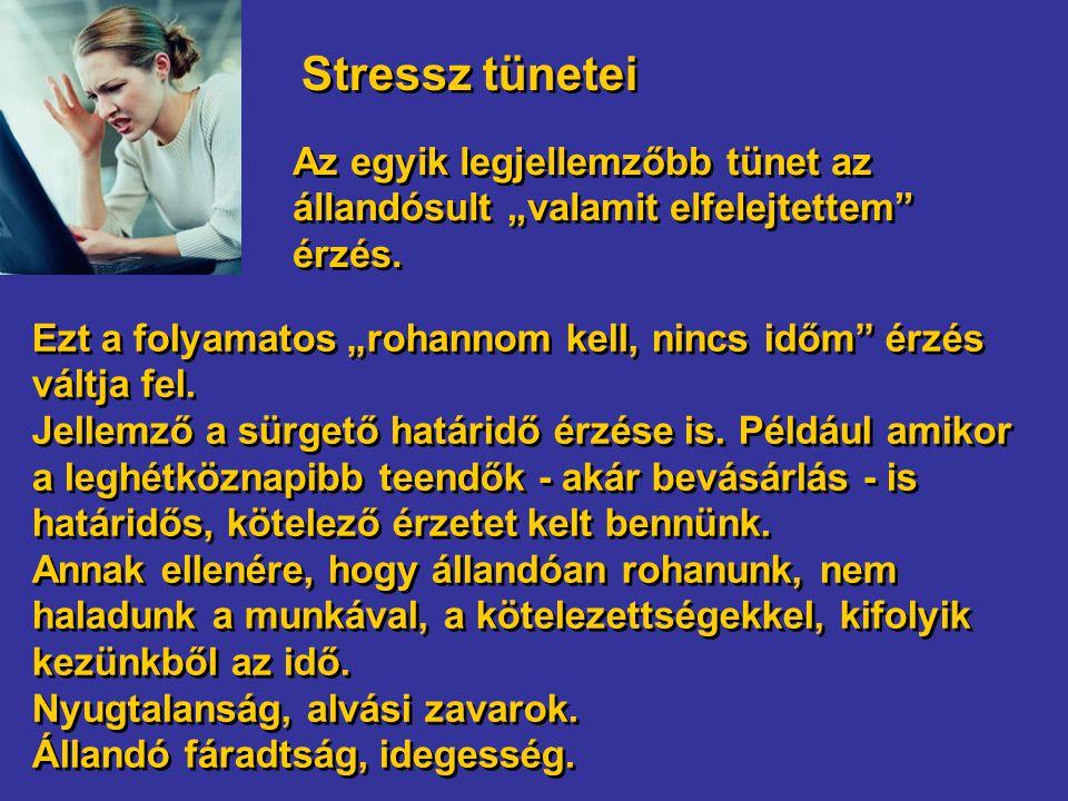 """Stressz tünetei Ezt a folyamatos """"rohannom kell, nincs időm"""" érzés váltja fel. Jellemző a sürgető határidő érzése is. Például amikor a leghétköznapibb"""