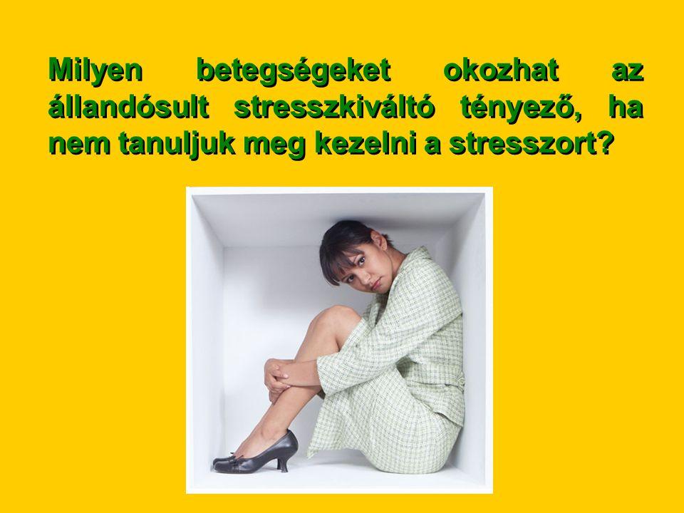 Milyen betegségeket okozhat az állandósult stresszkiváltó tényező, ha nem tanuljuk meg kezelni a stresszort?