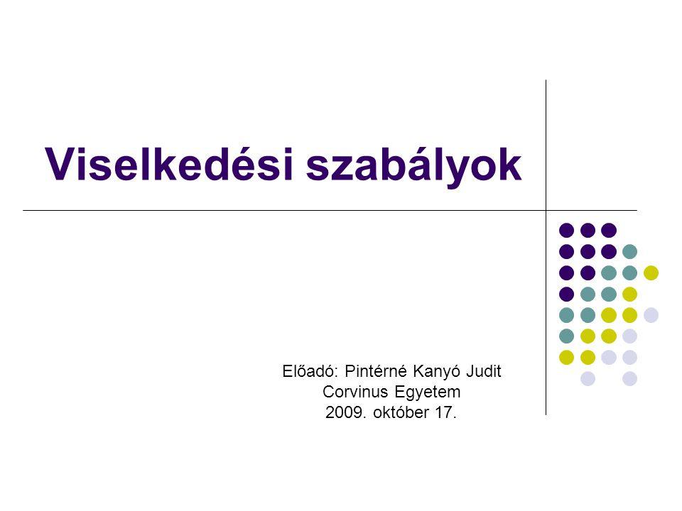 Viselkedési szabályok Előadó: Pintérné Kanyó Judit Corvinus Egyetem 2009. október 17.