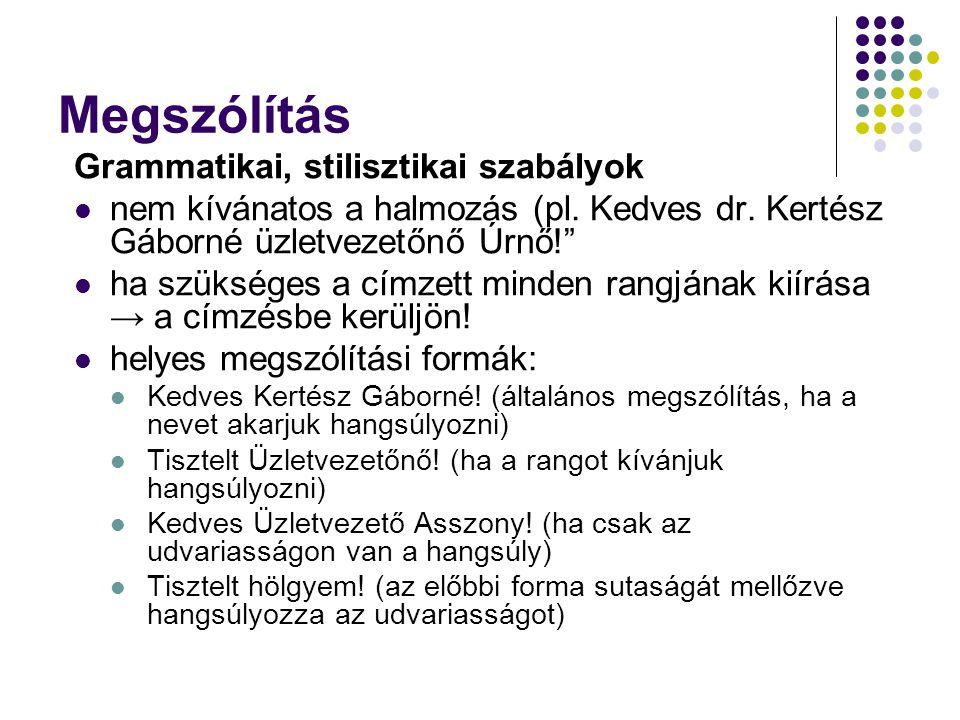 Megszólítás Grammatikai, stilisztikai szabályok  nem kívánatos a halmozás (pl.