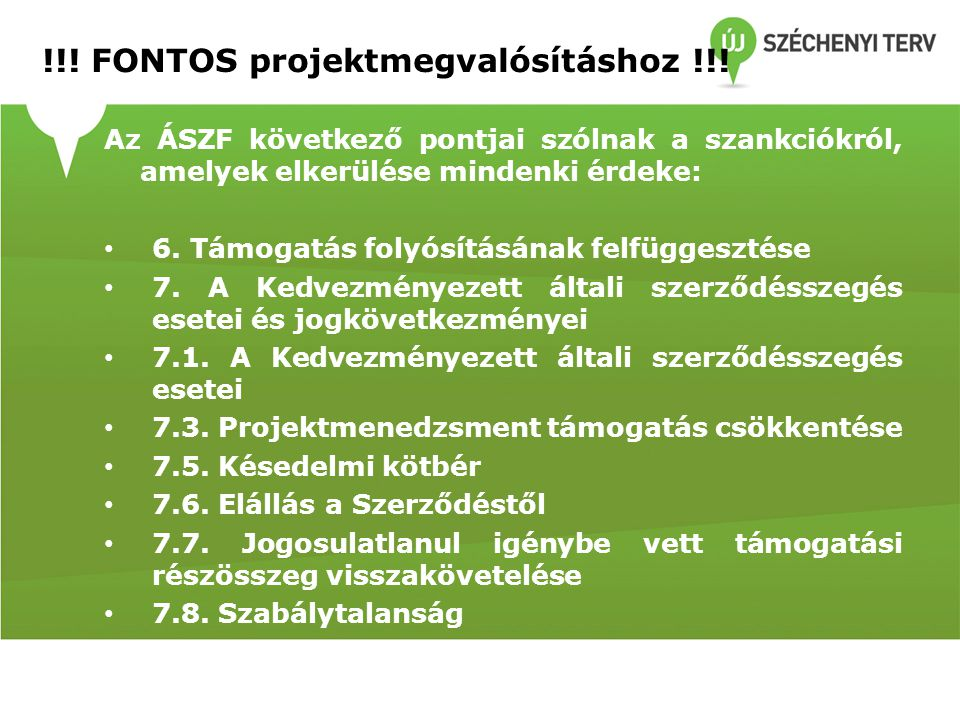 !!! FONTOS projektmegvalósításhoz !!! Az ÁSZF következő pontjai szólnak a szankciókról, amelyek elkerülése mindenki érdeke: • 6. Támogatás folyósításá
