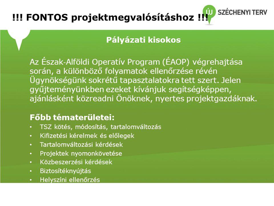 !!! FONTOS projektmegvalósításhoz !!! Pályázati kisokos Az Észak ‐ Alföldi Operatív Program (ÉAOP) végrehajtása során, a különböző folyamatok ellenőrz