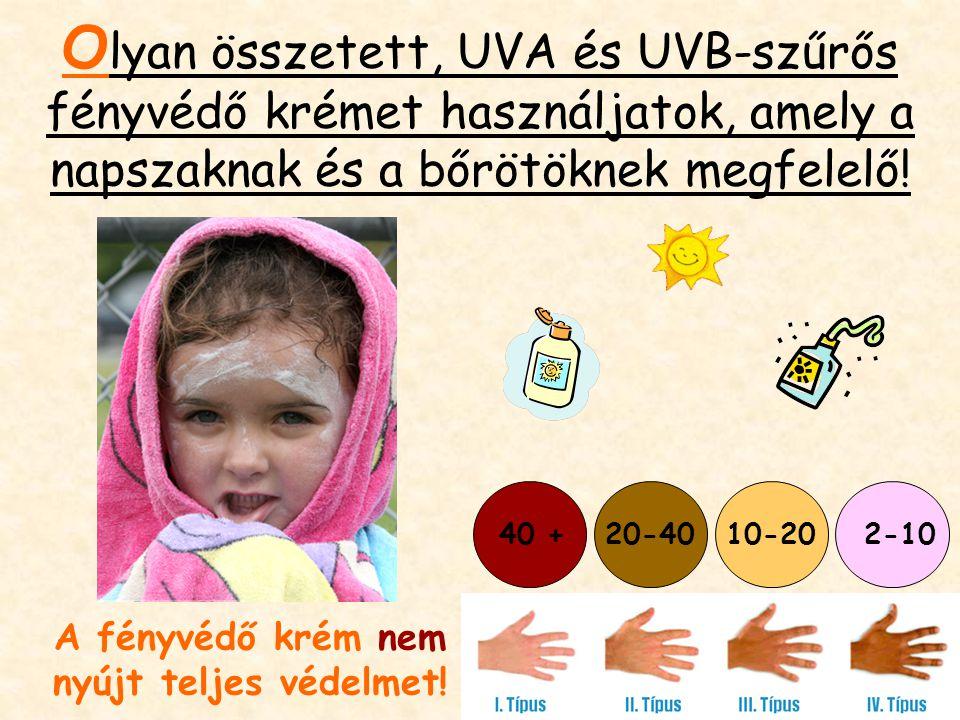 O lyan összetett, UVA és UVB-szűrős fényvédő krémet használjatok, amely a napszaknak és a bőrötöknek megfelelő.