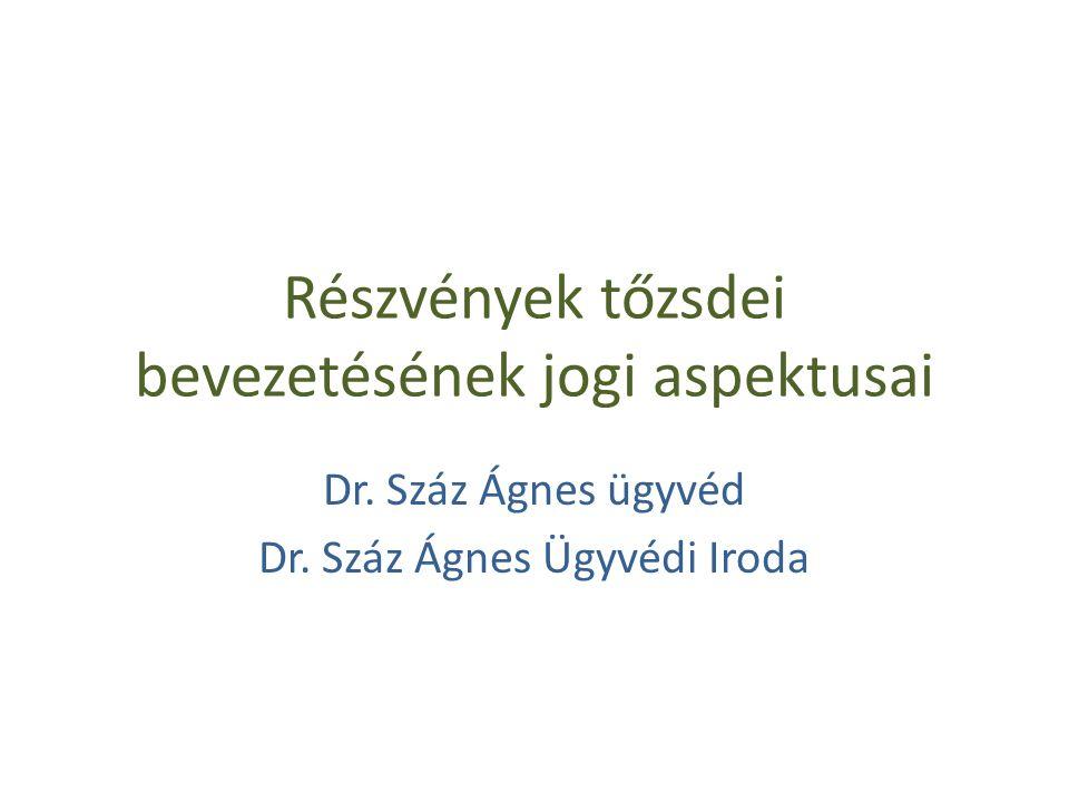 Részvények tőzsdei bevezetésének jogi aspektusai Dr. Száz Ágnes ügyvéd Dr. Száz Ágnes Ügyvédi Iroda
