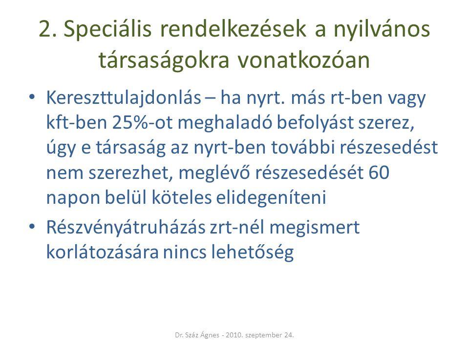 2. Speciális rendelkezések a nyilvános társaságokra vonatkozóan • Kereszttulajdonlás – ha nyrt. más rt-ben vagy kft-ben 25%-ot meghaladó befolyást sze