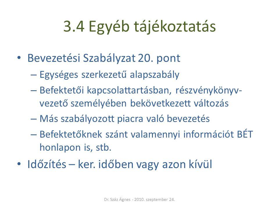 3.4 Egyéb tájékoztatás • Bevezetési Szabályzat 20. pont – Egységes szerkezetű alapszabály – Befektetői kapcsolattartásban, részvénykönyv- vezető szemé