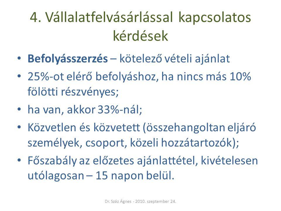 4. Vállalatfelvásárlással kapcsolatos kérdések • Befolyásszerzés – kötelező vételi ajánlat • 25%-ot elérő befolyáshoz, ha nincs más 10% fölötti részvé
