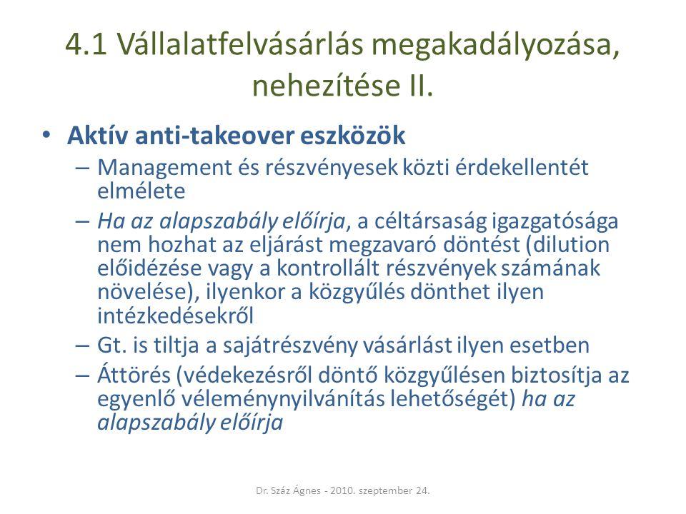 4.1 Vállalatfelvásárlás megakadályozása, nehezítése II. • Aktív anti-takeover eszközök – Management és részvényesek közti érdekellentét elmélete – Ha