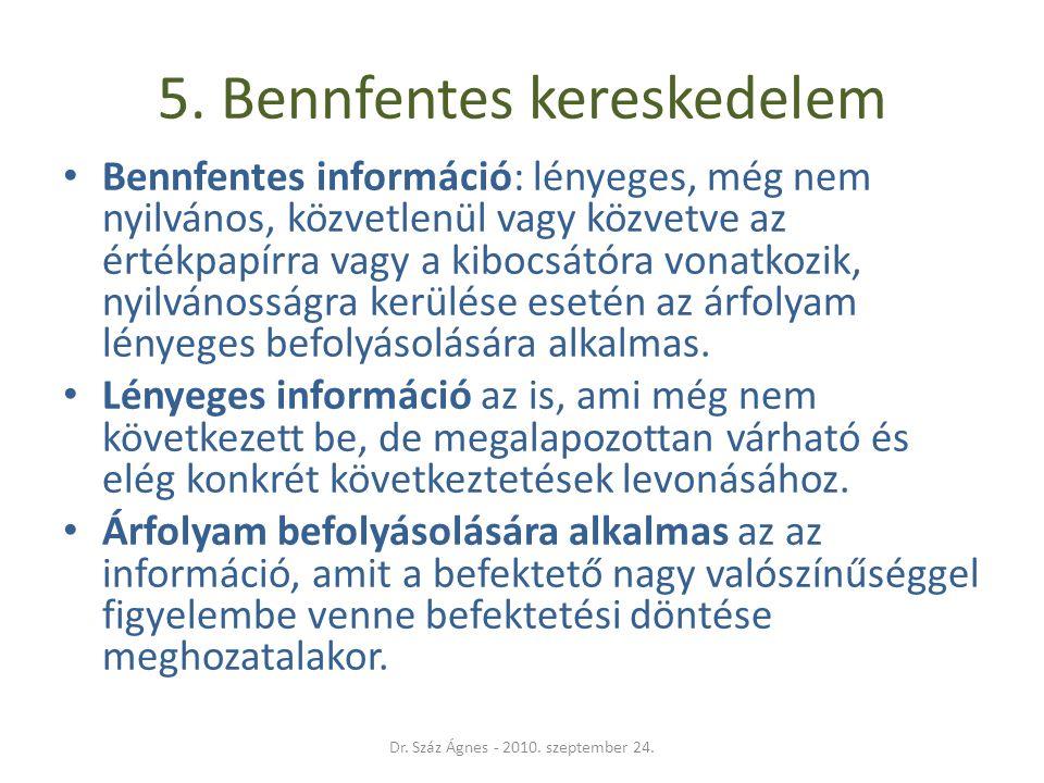 5. Bennfentes kereskedelem • Bennfentes információ: lényeges, még nem nyilvános, közvetlenül vagy közvetve az értékpapírra vagy a kibocsátóra vonatkoz