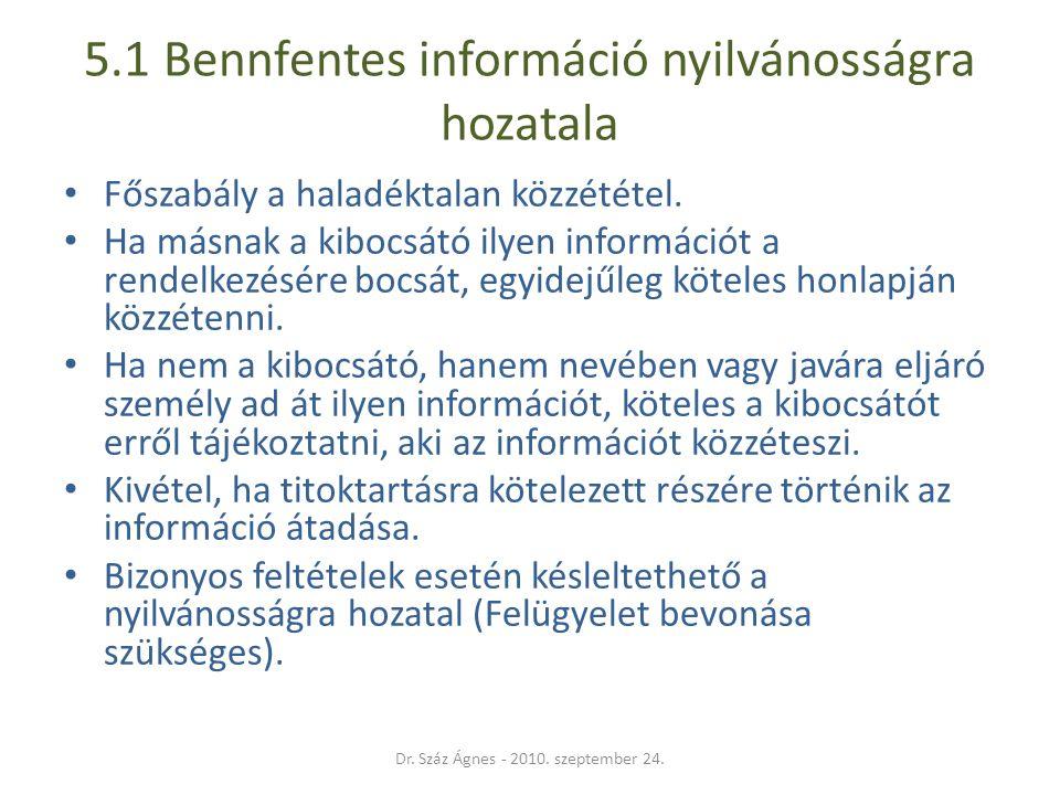 5.1 Bennfentes információ nyilvánosságra hozatala • Főszabály a haladéktalan közzététel. • Ha másnak a kibocsátó ilyen információt a rendelkezésére bo