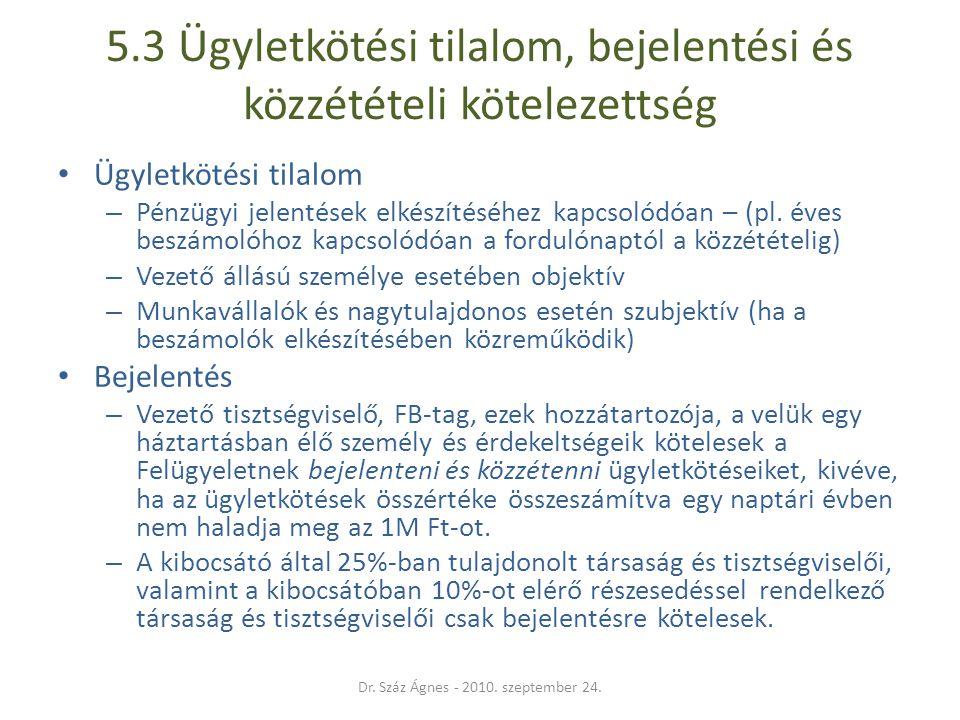 5.3 Ügyletkötési tilalom, bejelentési és közzétételi kötelezettség • Ügyletkötési tilalom – Pénzügyi jelentések elkészítéséhez kapcsolódóan – (pl. éve