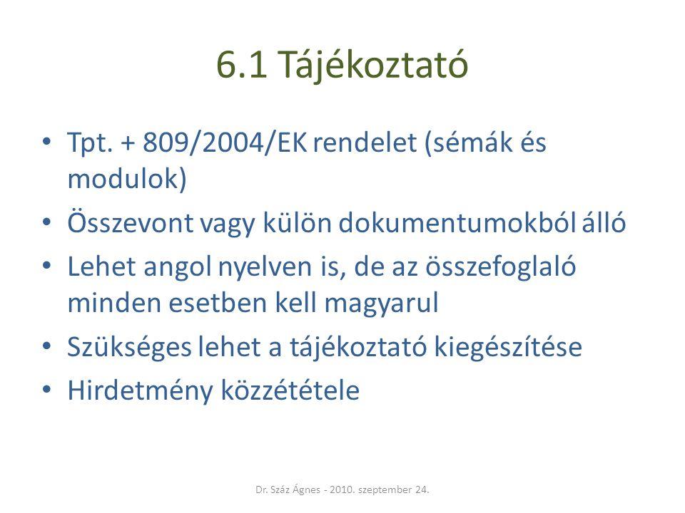 6.1 Tájékoztató • Tpt. + 809/2004/EK rendelet (sémák és modulok) • Összevont vagy külön dokumentumokból álló • Lehet angol nyelven is, de az összefogl