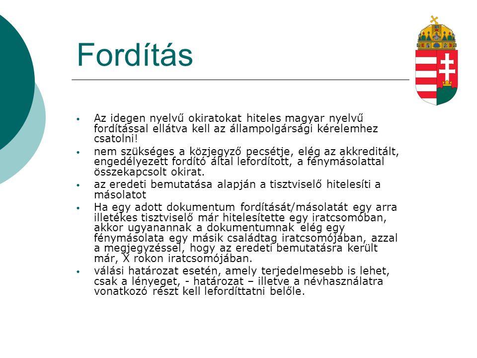 Fordítás  Aki Magyarországon adja be a kérelmet: erdélyi fordítást és dokumentációt Magyarországon is elfogadnak, nem szükséges hitelesíteni sem a fordítást.