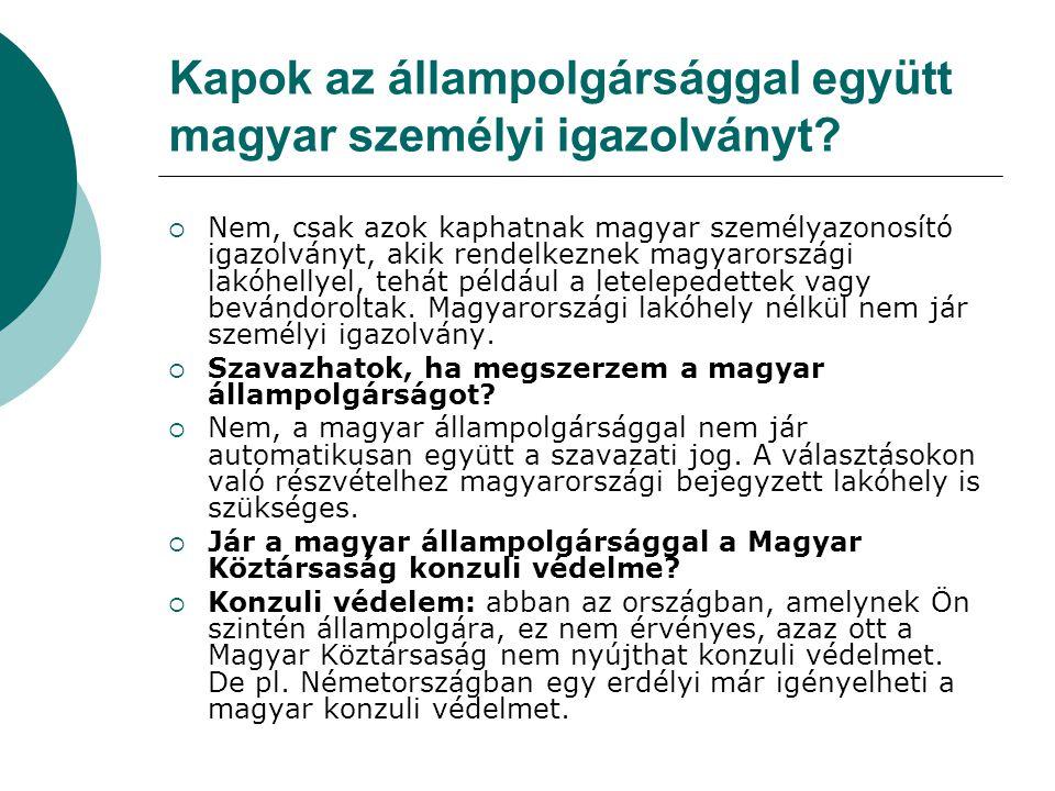 Útlevél  A magyar állampolgárság megszerzése nem jelenti automatikusan a magyar útlevél megszerzését.