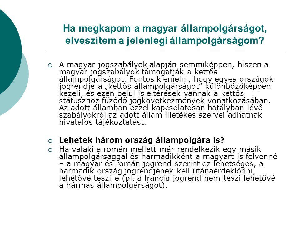 Különleges helyzetek  A moldvai csángó magyaroknak nincs olyan papírjuk, amely arról szólna, hogy valamely ősük magyar állampolgár lett volna.