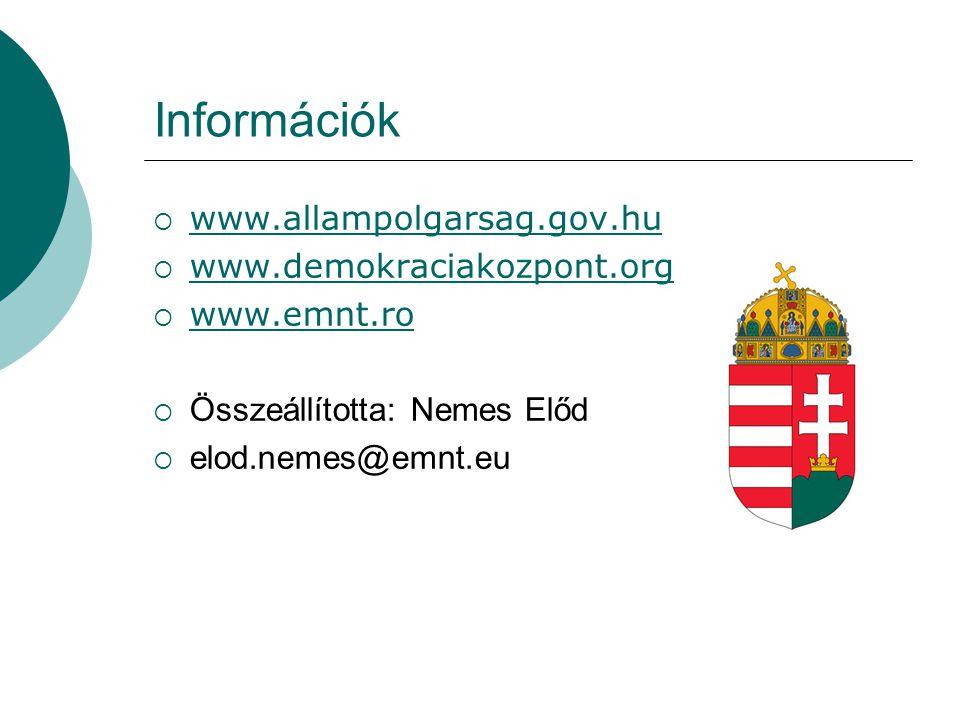 Információk  www.allampolgarsag.gov.hu www.allampolgarsag.gov.hu  www.demokraciakozpont.org www.demokraciakozpont.org  www.emnt.ro www.emnt.ro  Ös